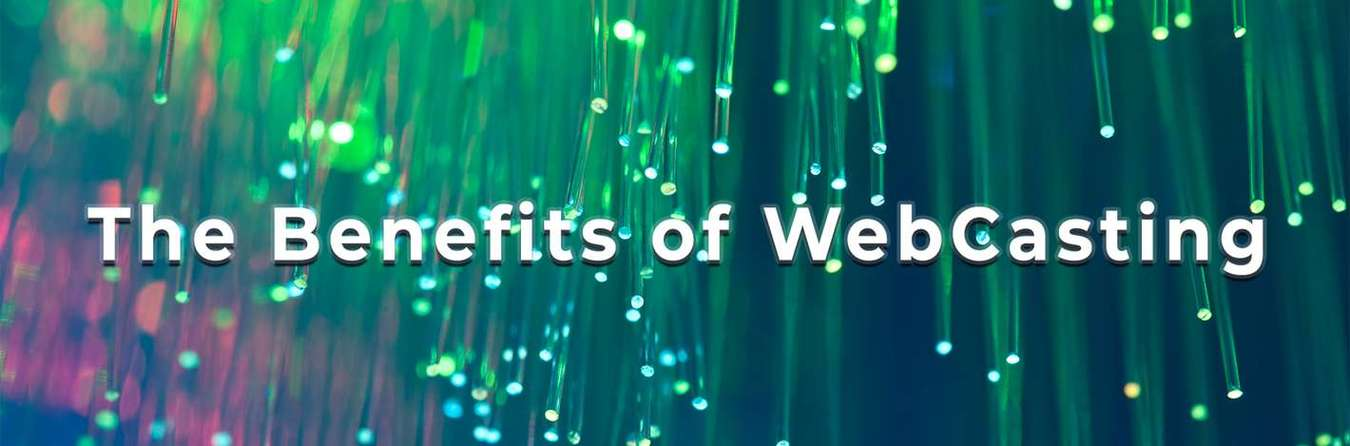 The Benefits if WebCasting