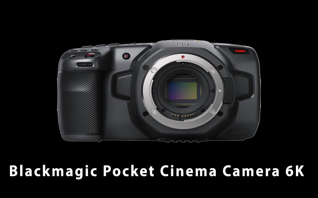 Review: Blackmagic Pocket Cinema Camera 6K