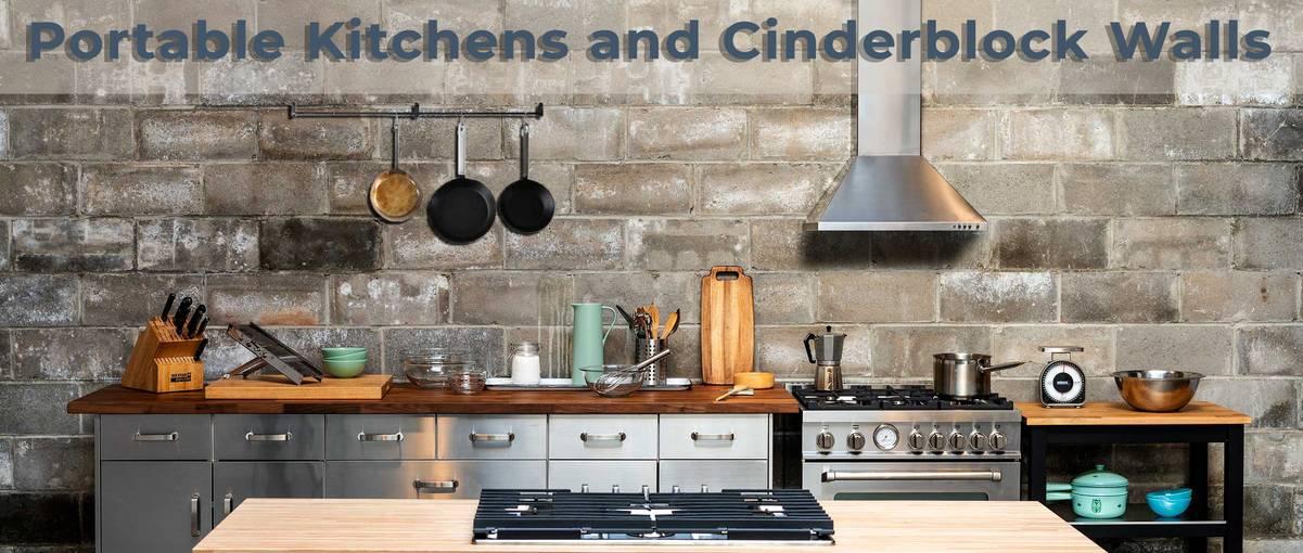 Portable Kitchens and Cinder blocks Walls