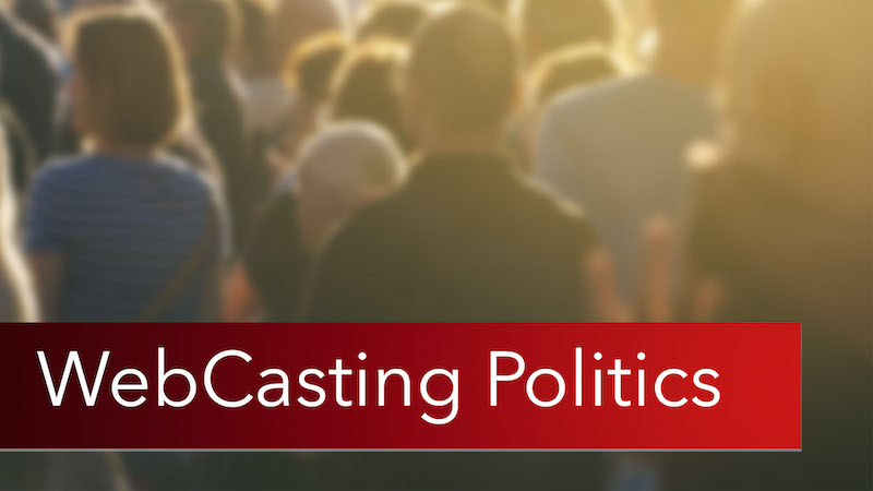 WebCasting, Live Streaming Politics
